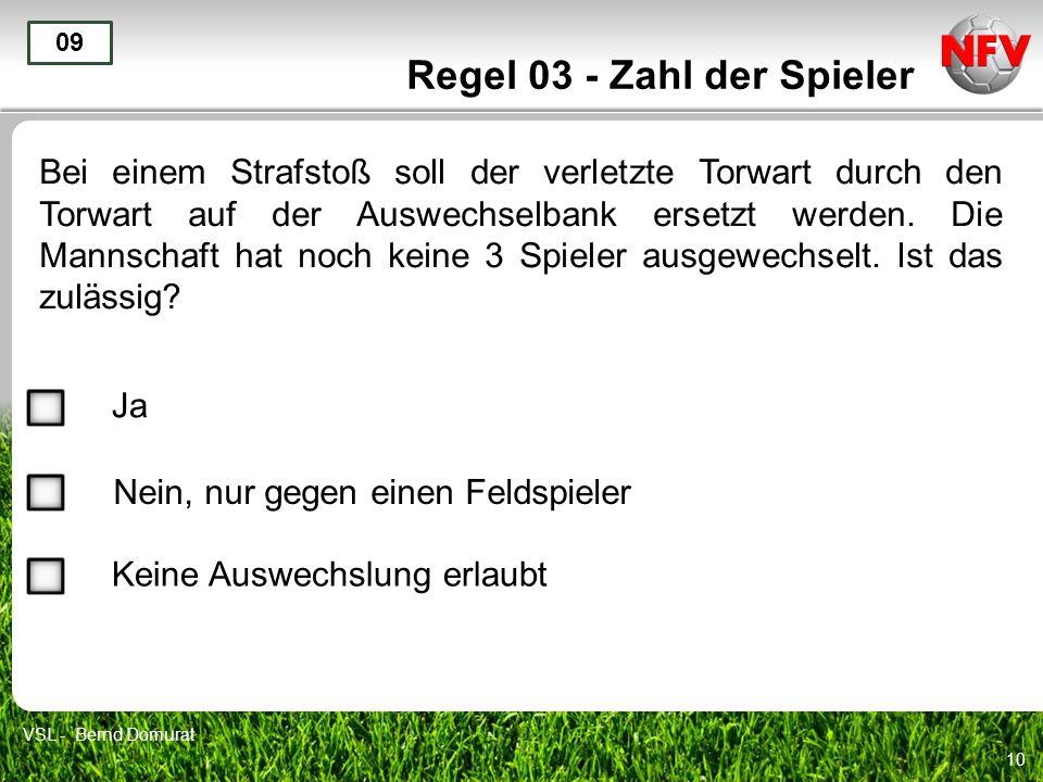 10 Regel 03 - Zahl der Spieler Bei einem Strafstoß soll der verletzte Torwart durch den Torwart auf der Auswechselbank ersetzt werden. Die Mannschaft