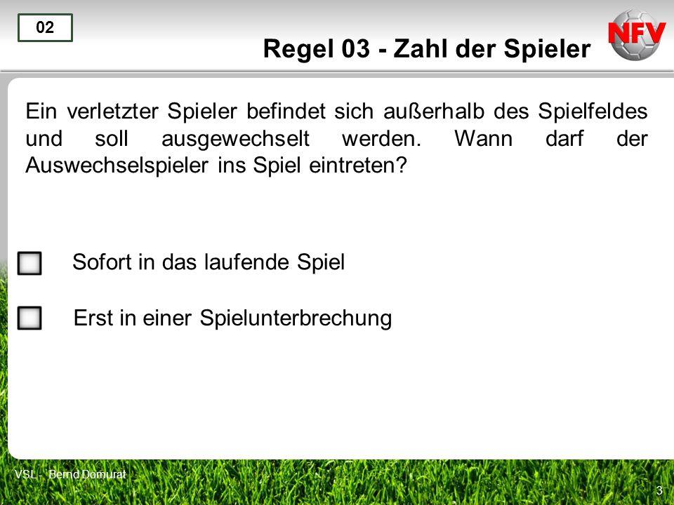 14 Regel 03 - Zahl der Spieler Nach der Behandlung seiner Verletzung läuft ein Spieler auf das Spielfeld, ohne dass er vom SR ein Zeichen dafür bekommen hat.
