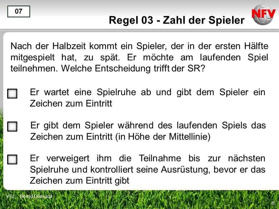 9 Regel 03 - Zahl der Spieler Ein zu spät kommender Spieler läuft, ohne sich anzumelden, auf das Spielfeld und spielt den Ball.