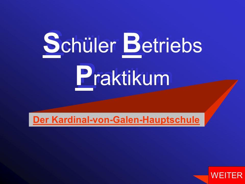 S chüler B etriebs P raktikum S chüler B etriebs P raktikum Der Kardinal-von-Galen-Hauptschule WEITER