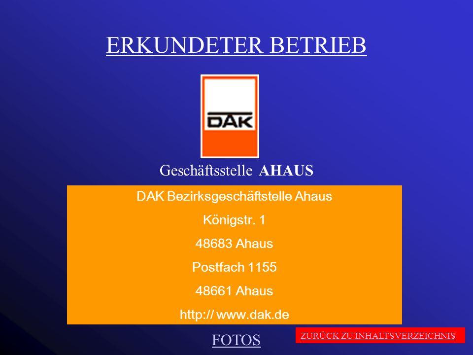 ERKUNDETER BETRIEB Geschäftsstelle AHAUS DAK Bezirksgeschäftstelle Ahaus Königstr. 1 48683 Ahaus Postfach 1155 48661 Ahaus http:// www.dak.de FOTOS ZU