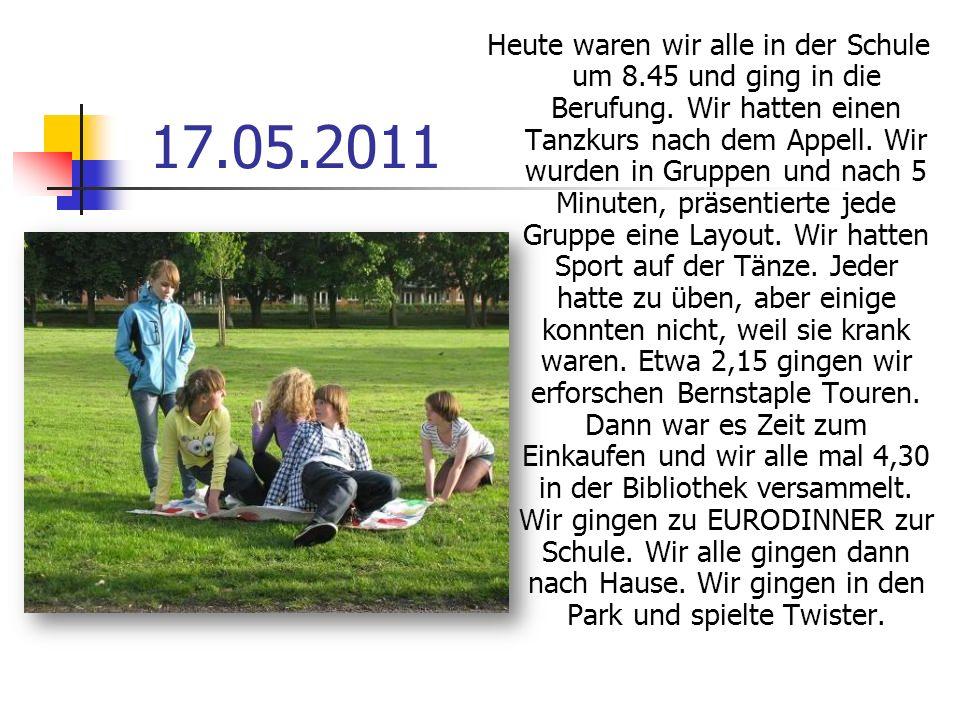 17.05.2011 Heute waren wir alle in der Schule um 8.45 und ging in die Berufung.