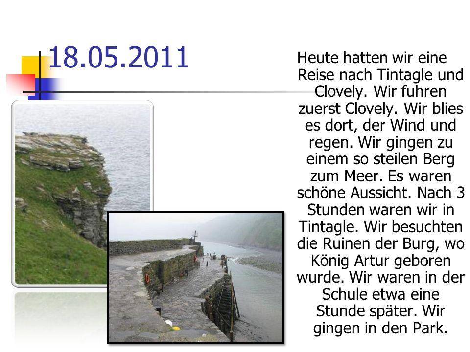 18.05.2011 Heute hatten wir eine Reise nach Tintagle und Clovely.