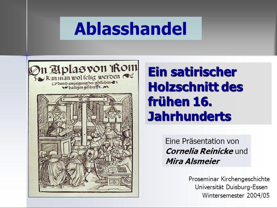 Ein satirischer Holzschnitt des frühen 16. Jahrhunderts Ablasshandel Eine Präsentation von Cornelia Reinicke und Mira Alsmeier Proseminar Kirchengesch