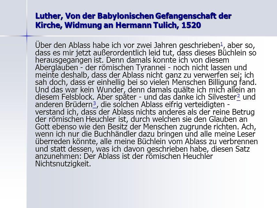 Luther, Von der Babylonischen Gefangenschaft der Kirche, Widmung an Hermann Tulich, 1520 Über den Ablass habe ich vor zwei Jahren geschrieben 1, aber