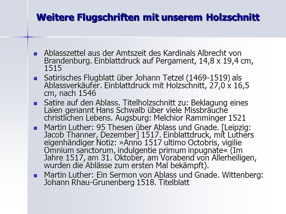 Weitere Flugschriften mit unserem Holzschnitt Ablasszettel aus der Amtszeit des Kardinals Albrecht von Brandenburg. Einblattdruck auf Pergament, 14,8
