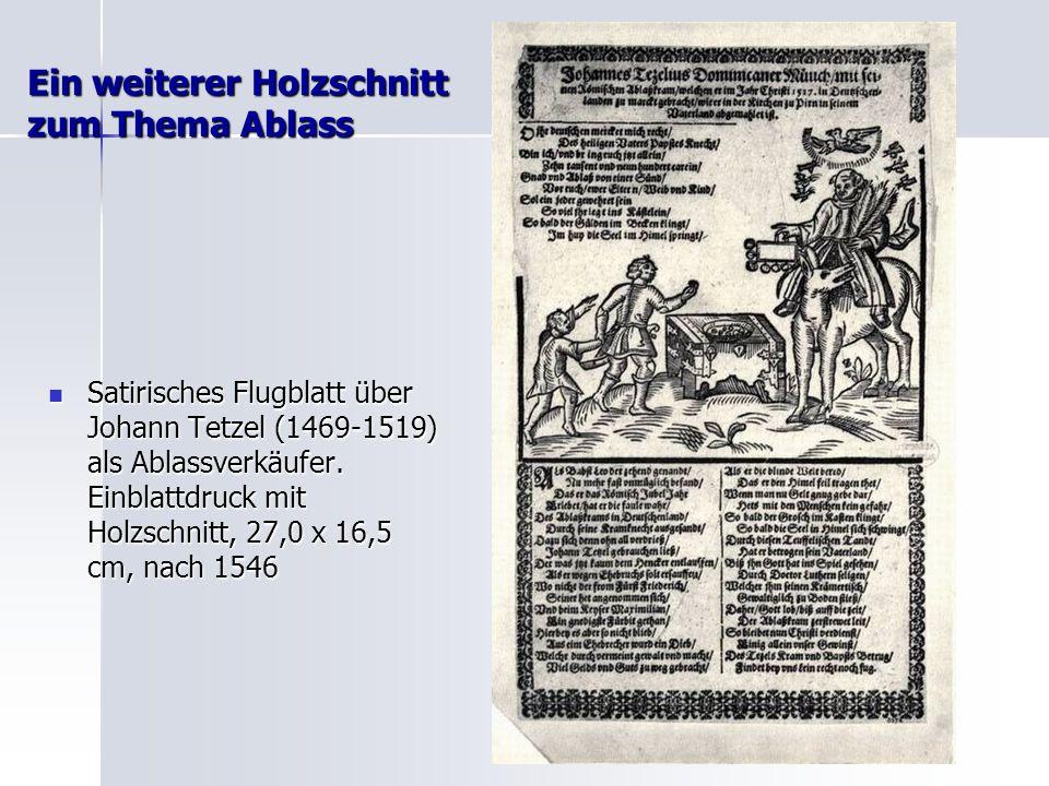 Ein weiterer Holzschnitt zum Thema Ablass Satirisches Flugblatt über Johann Tetzel (1469-1519) als Ablassverkäufer. Einblattdruck mit Holzschnitt, 27,