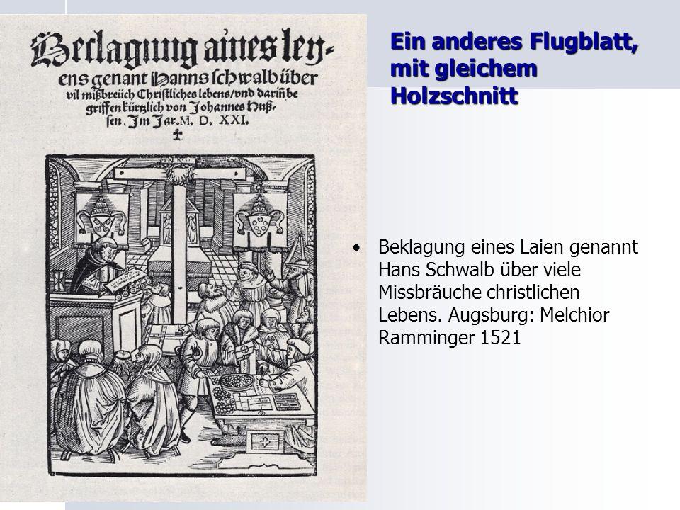 Ein anderes Flugblatt, mit gleichem Holzschnitt Beklagung eines Laien genannt Hans Schwalb über viele Missbräuche christlichen Lebens. Augsburg: Melch