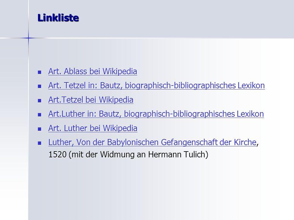 Linkliste Art. Ablass bei Wikipedia Art. Ablass bei Wikipedia Art. Ablass bei Wikipedia Art. Ablass bei Wikipedia Art. Tetzel in: Bautz, biographisch-