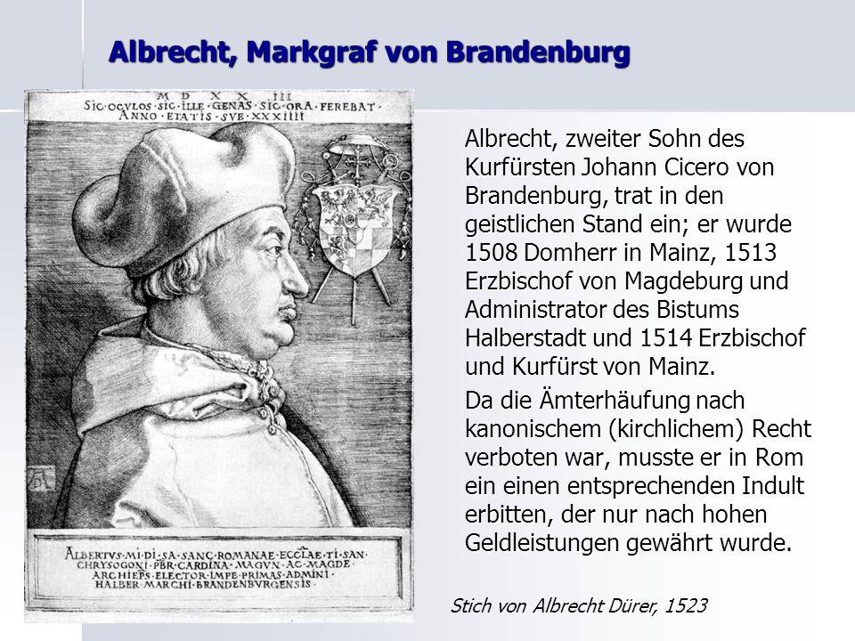 Albrecht, Markgraf von Brandenburg Albrecht, zweiter Sohn des Kurfürsten Johann Cicero von Brandenburg, trat in den geistlichen Stand ein; er wurde 15