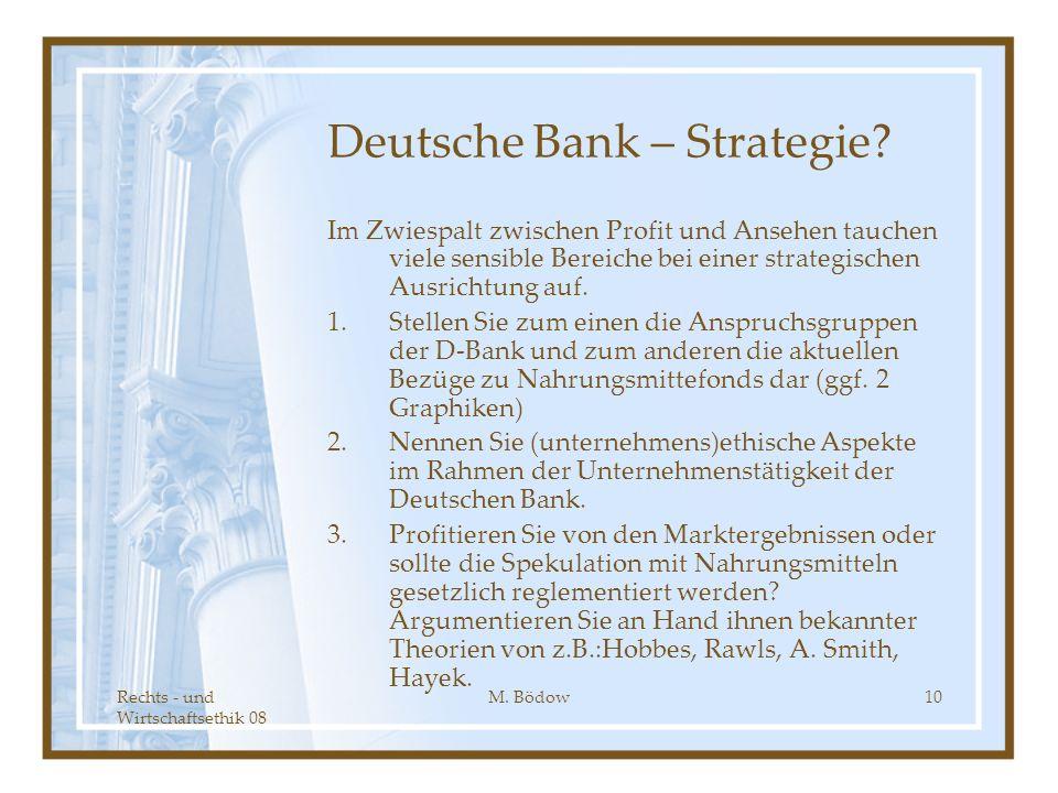 Rechts - und Wirtschaftsethik 08 M. Bödow10 Deutsche Bank – Strategie? Im Zwiespalt zwischen Profit und Ansehen tauchen viele sensible Bereiche bei ei