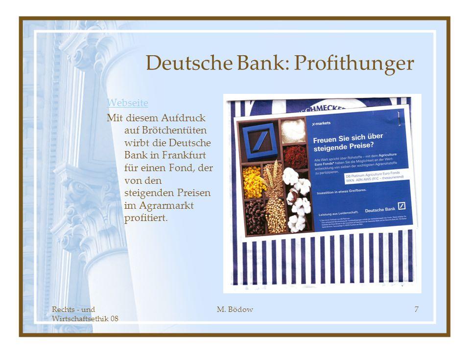 Rechts - und Wirtschaftsethik 08 M. Bödow7 Deutsche Bank: Profithunger Webseite Mit diesem Aufdruck auf Brötchentüten wirbt die Deutsche Bank in Frank