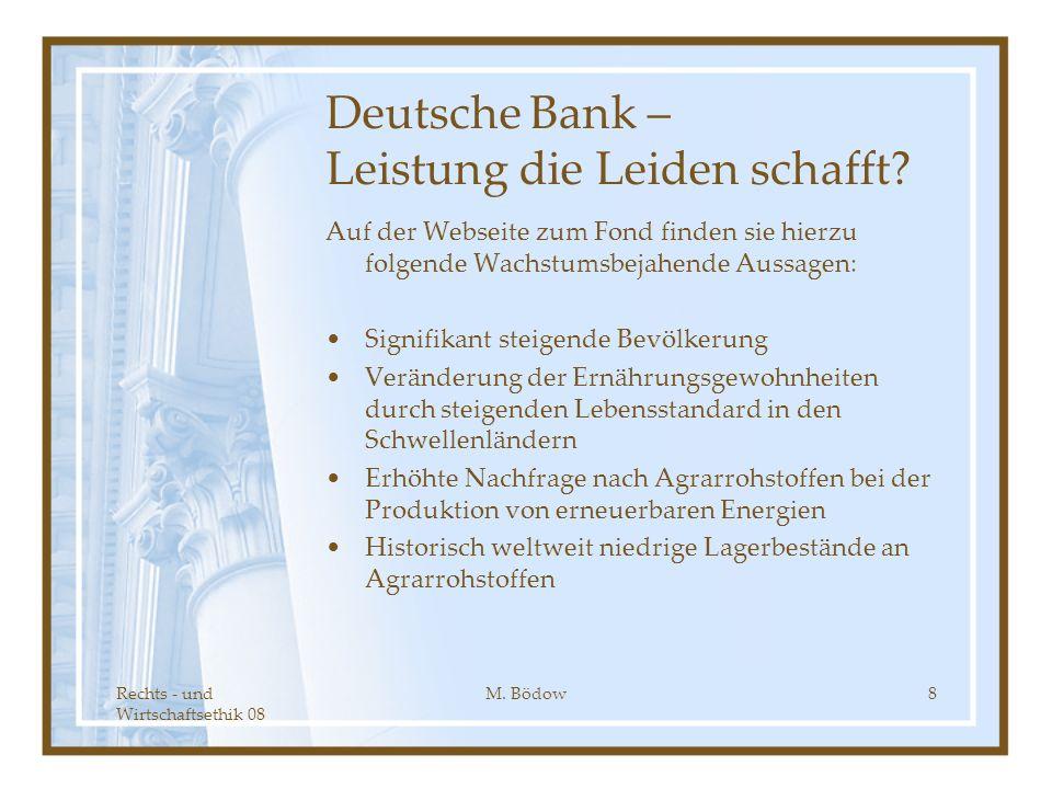 Rechts - und Wirtschaftsethik 08 M. Bödow8 Deutsche Bank – Leistung die Leiden schafft? Auf der Webseite zum Fond finden sie hierzu folgende Wachstums