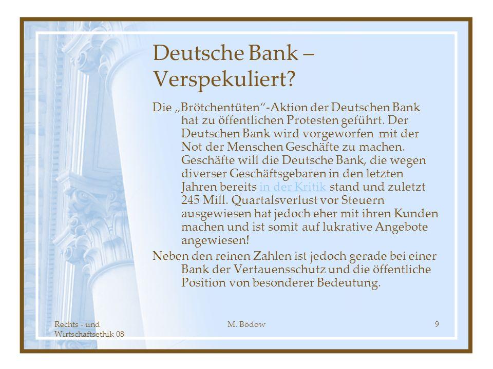 Rechts - und Wirtschaftsethik 08 M. Bödow9 Deutsche Bank – Verspekuliert? Die Brötchentüten-Aktion der Deutschen Bank hat zu öffentlichen Protesten ge