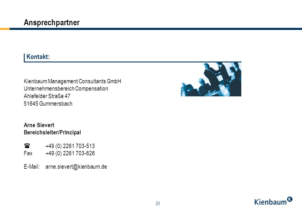 23 Ansprechpartner Kienbaum Management Consultants GmbH Unternehmensbereich Compensation Ahlefelder Straße 47 51645 Gummersbach Arne Sievert Bereichsl