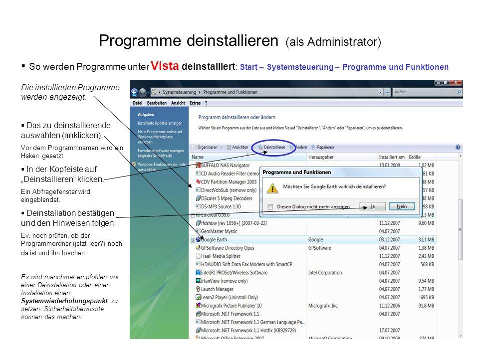 Programme deinstallieren (als Administrator) So werden Programme unter Vista deinstalliert: Start – Systemsteuerung – Programme und Funktionen Die ins