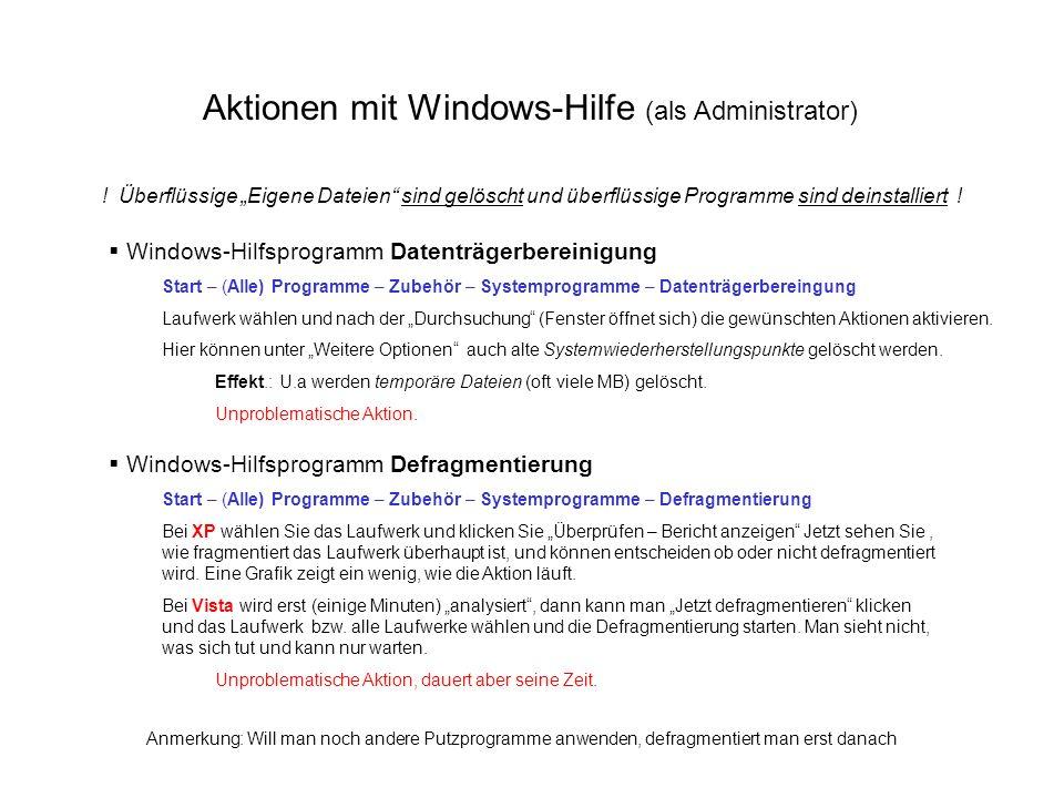 Aktionen mit Windows-Hilfe (als Administrator) ! Überflüssige Eigene Dateien sind gelöscht und überflüssige Programme sind deinstalliert ! Windows-Hil