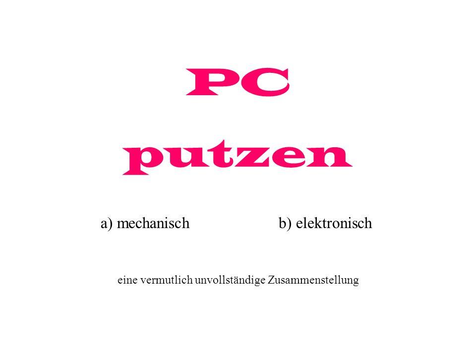PC putzen a) mechanischb) elektronisch eine vermutlich unvollständige Zusammenstellung