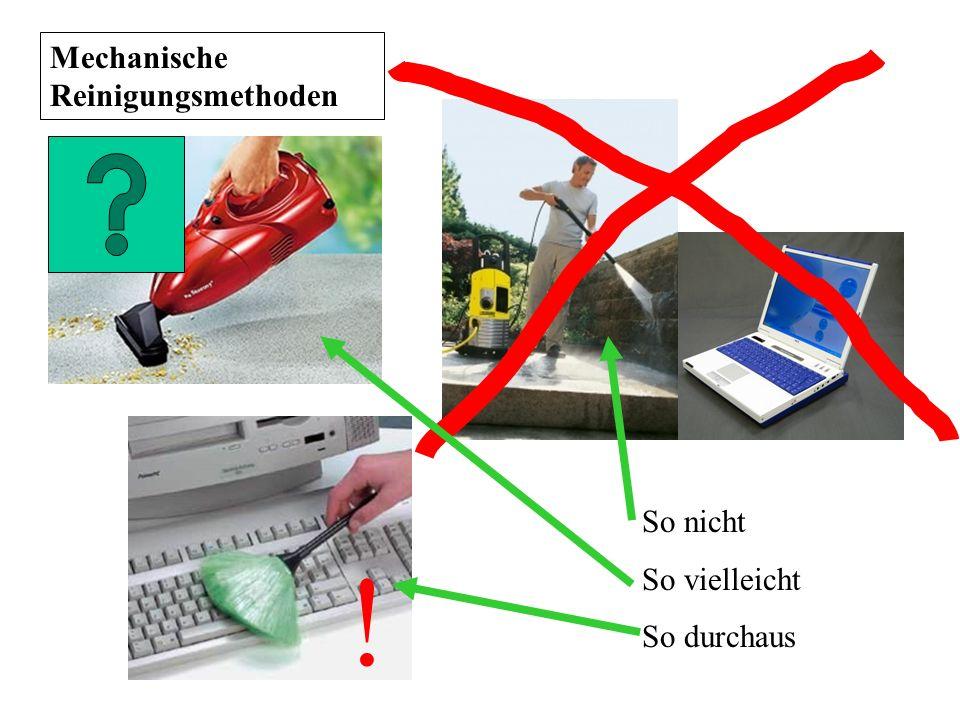 Mechanische Reinigungsmethoden ! So nicht So vielleicht So durchaus