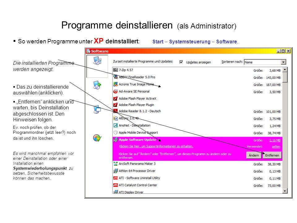 Programme deinstallieren (als Administrator) So werden Programme unter XP deinstalliert: Start – Systemsteuerung – Software. Die installierten Program