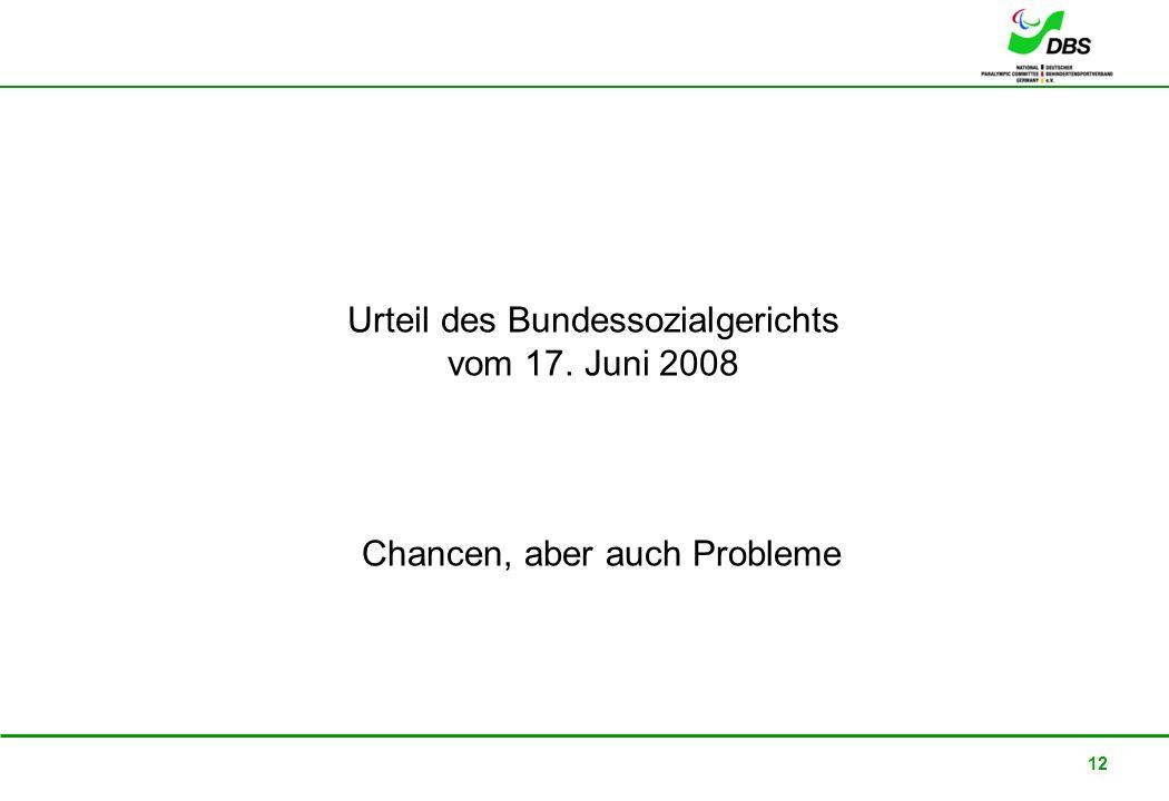 22. Februar 2008 12 Urteil des Bundessozialgerichts vom 17. Juni 2008 Chancen, aber auch Probleme