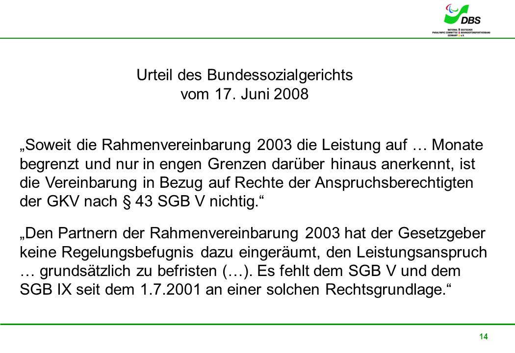 22. Februar 2008 14 Urteil des Bundessozialgerichts vom 17. Juni 2008 Soweit die Rahmenvereinbarung 2003 die Leistung auf … Monate begrenzt und nur in