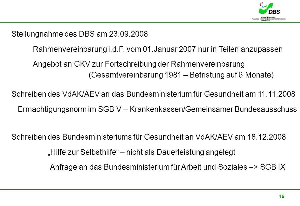 22. Februar 2008 16 Stellungnahme des DBS am 23.09.2008 Angebot an GKV zur Fortschreibung der Rahmenvereinbarung (Gesamtvereinbarung 1981 – Befristung