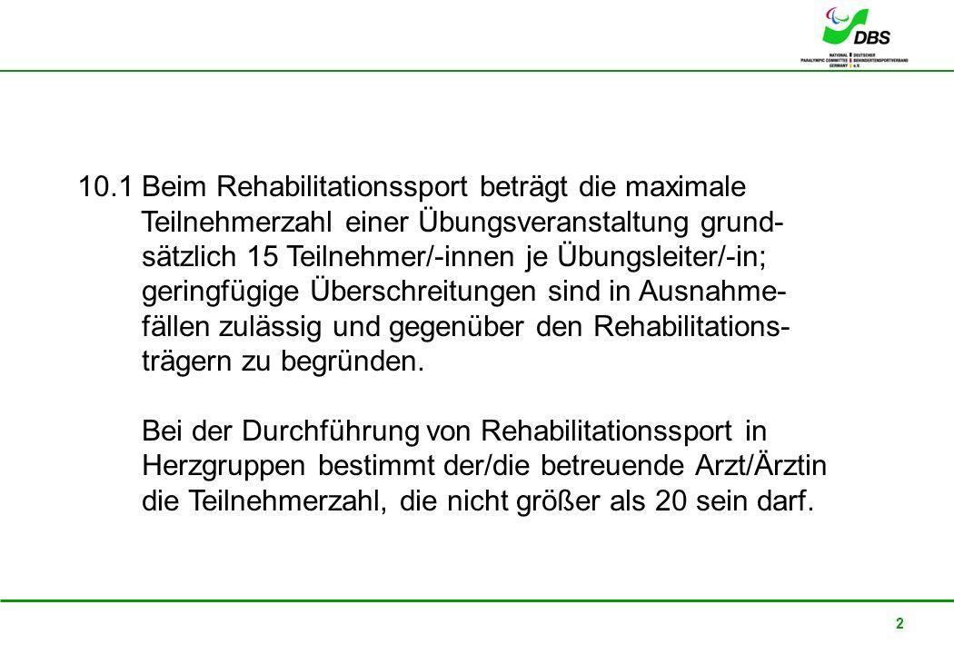 22. Februar 2008 2 10.1 Beim Rehabilitationssport beträgt die maximale Teilnehmerzahl einer Übungsveranstaltung grund- sätzlich 15 Teilnehmer/-innen j