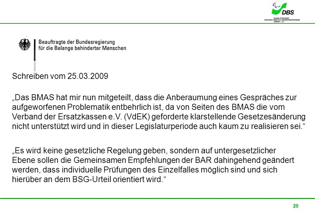 22. Februar 2008 20 Das BMAS hat mir nun mitgeteilt, dass die Anberaumung eines Gespräches zur aufgeworfenen Problematik entbehrlich ist, da von Seite
