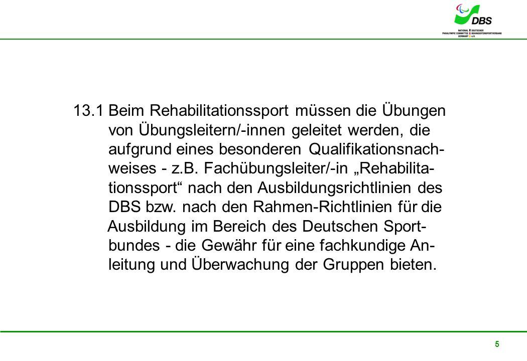 22. Februar 2008 5 13.1 Beim Rehabilitationssport müssen die Übungen von Übungsleitern/-innen geleitet werden, die aufgrund eines besonderen Qualifika
