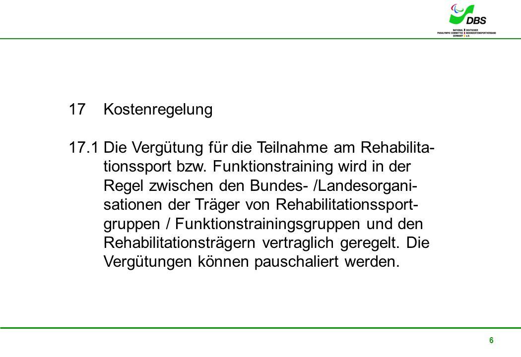 22. Februar 2008 6 17 Kostenregelung 17.1 Die Vergütung für die Teilnahme am Rehabilita- tionssport bzw. Funktionstraining wird in der Regel zwischen