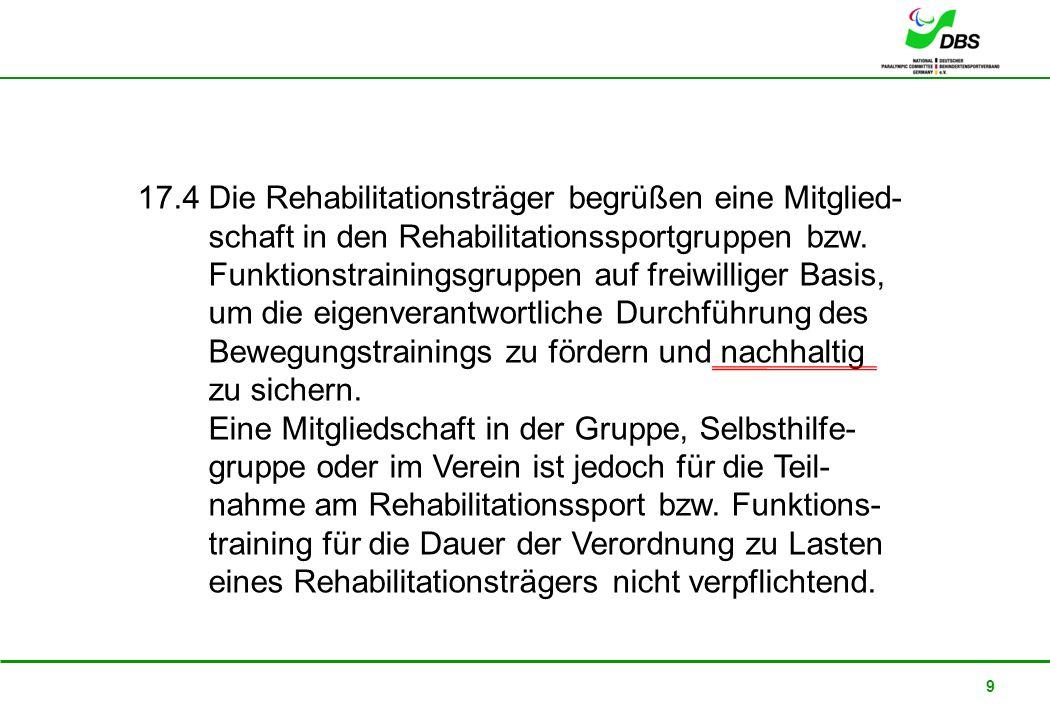 22. Februar 2008 9 17.4 Die Rehabilitationsträger begrüßen eine Mitglied- schaft in den Rehabilitationssportgruppen bzw. Funktionstrainingsgruppen auf