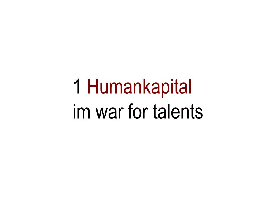 1 Humankapital im war for talents