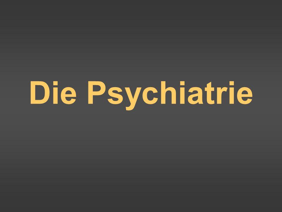 Die Psychiatrie