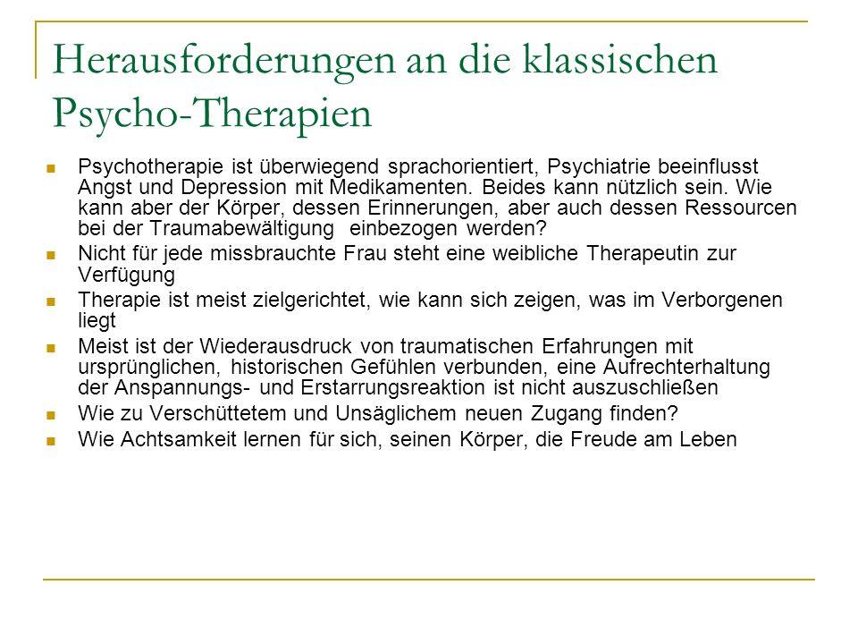 Herausforderungen an die klassischen Psycho-Therapien Psychotherapie ist überwiegend sprachorientiert, Psychiatrie beeinflusst Angst und Depression mit Medikamenten.