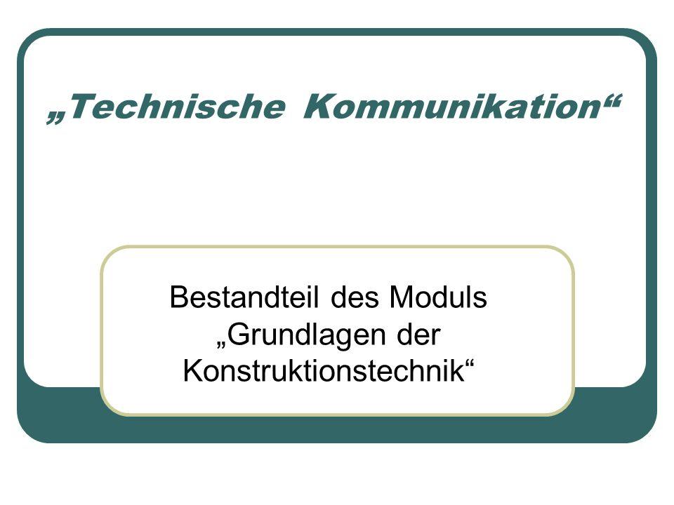 Technische_Kommunikation Bestandteil des Moduls Grundlagen der Konstruktionstechnik