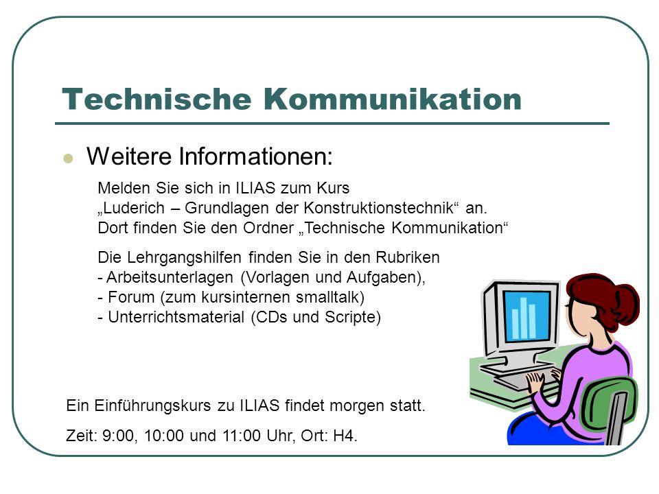 Technische Kommunikation Weitere Informationen: Melden Sie sich in ILIAS zum Kurs Luderich – Grundlagen der Konstruktionstechnik an. Dort finden Sie d