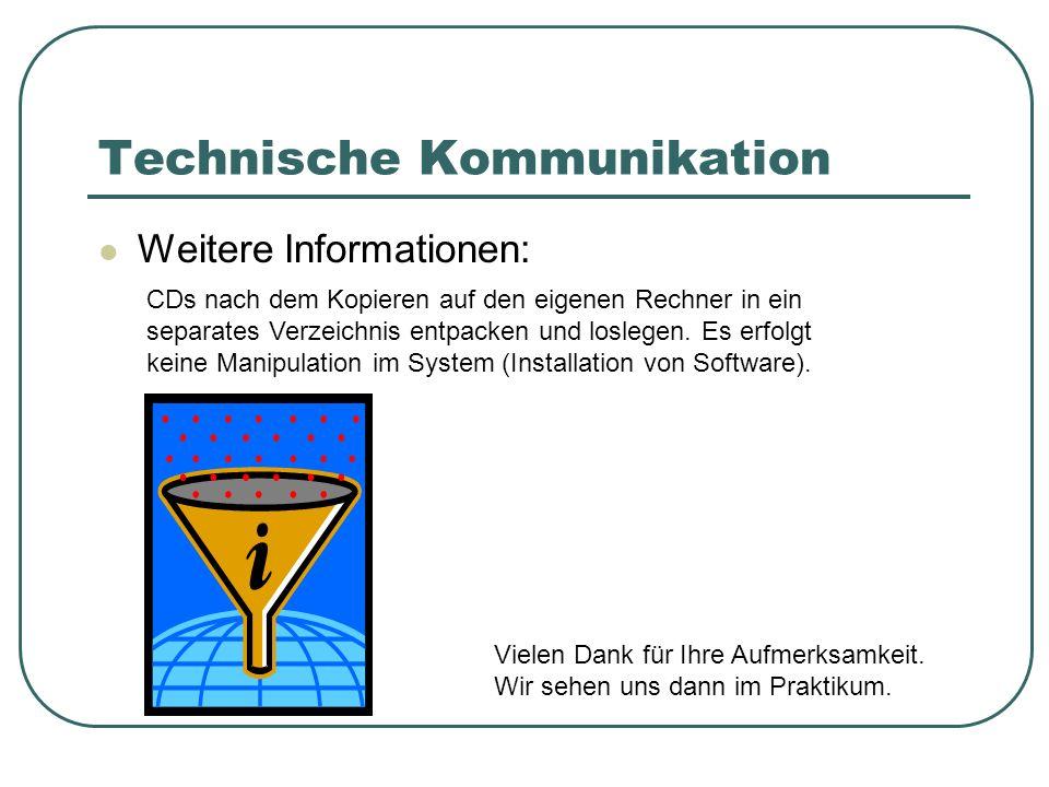 Technische Kommunikation Weitere Informationen: CDs nach dem Kopieren auf den eigenen Rechner in ein separates Verzeichnis entpacken und loslegen. Es