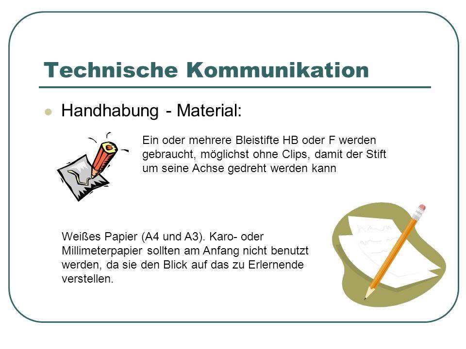 Technische Kommunikation Handhabung - Material: Ein oder mehrere Bleistifte HB oder F werden gebraucht, möglichst ohne Clips, damit der Stift um seine