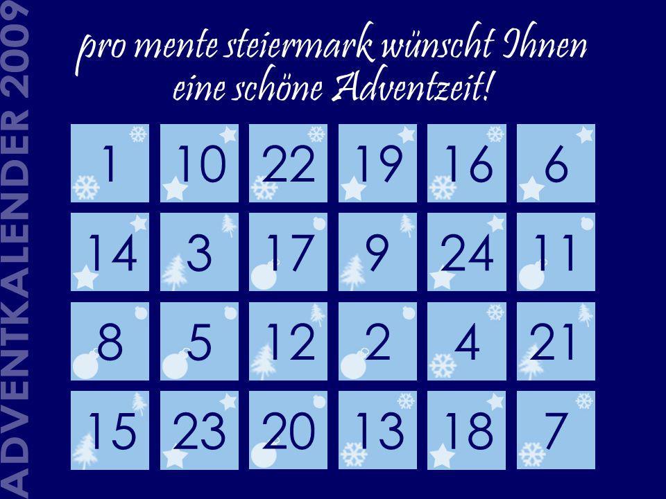 110221916 15 14 5 18 92411 8 23 122421 6 3 2013 17 7 pro mente steiermark wünscht Ihnen eine schöne Adventzeit!