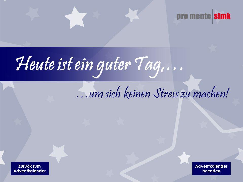 Adventkalender beenden Zurück zum Adventkalender Heute ist ein guter Tag,… …um sich keinen Stress zu machen!
