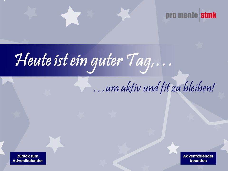 Adventkalender beenden Zurück zum Adventkalender Heute ist ein guter Tag,… …um aktiv und fit zu bleiben!
