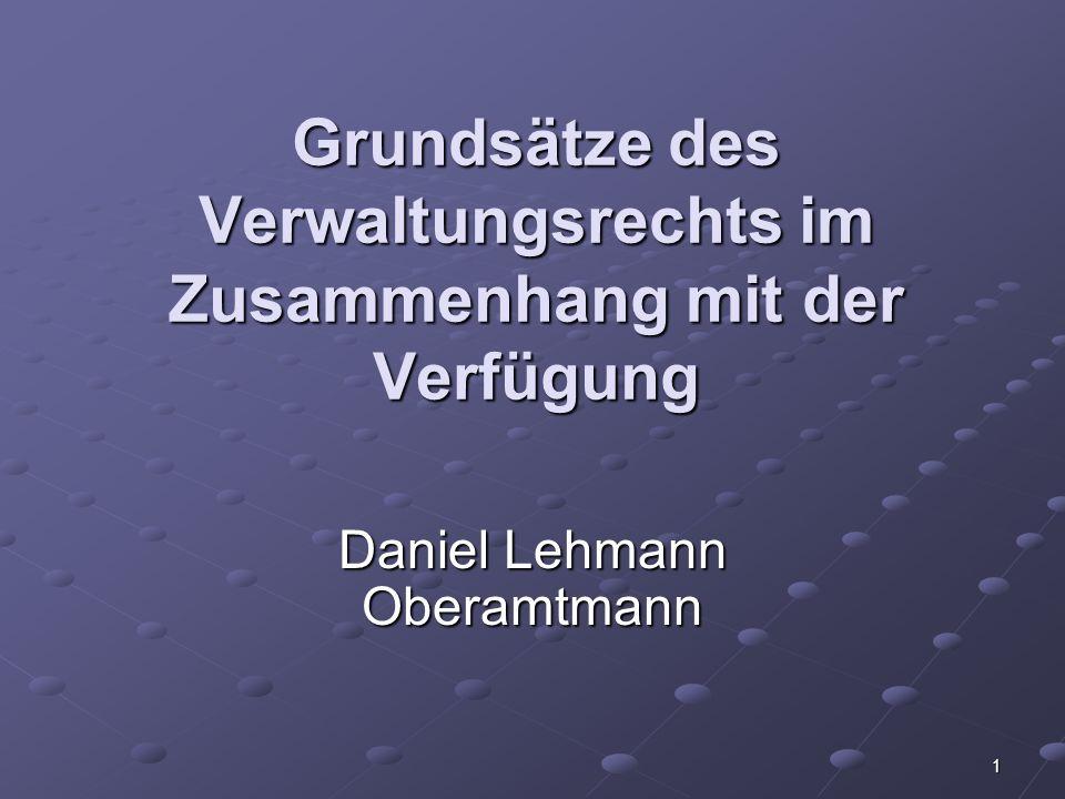 1 Grundsätze des Verwaltungsrechts im Zusammenhang mit der Verfügung Daniel Lehmann Oberamtmann