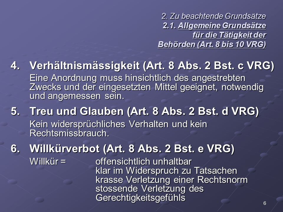6 2. Zu beachtende Grundsätze 2.1. Allgemeine Grundsätze für die Tätigkeit der Behörden (Art. 8 bis 10 VRG) 4.Verhältnismässigkeit (Art. 8 Abs. 2 Bst.
