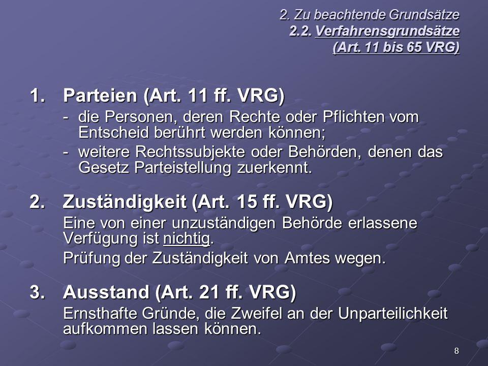 8 2. Zu beachtende Grundsätze 2.2. Verfahrensgrundsätze (Art. 11 bis 65 VRG) 1.Parteien (Art. 11 ff. VRG) -die Personen, deren Rechte oder Pflichten v