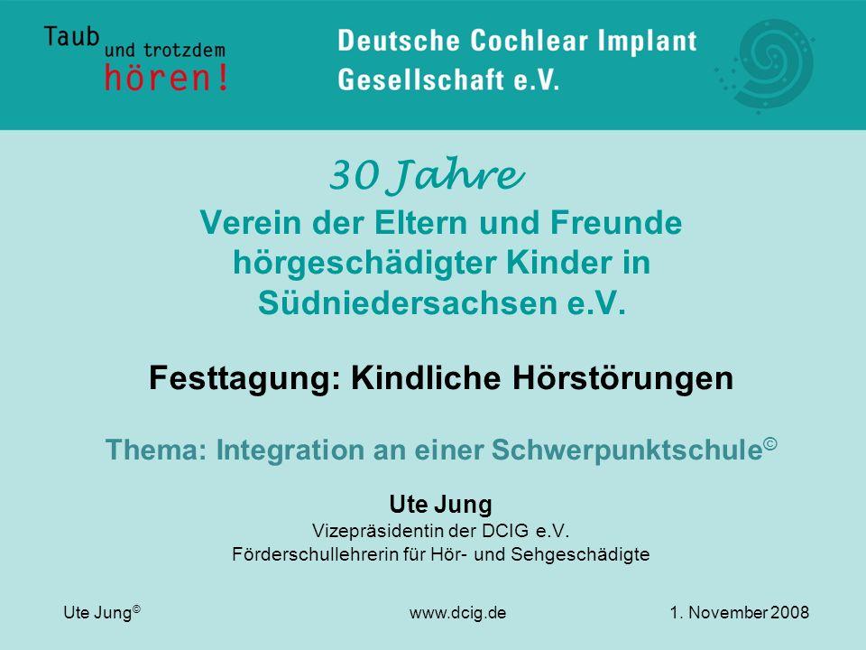 30 Jahre Verein der Eltern und Freunde hörgeschädigter Kinder in Südniedersachsen e.V. Festtagung: Kindliche Hörstörungen Thema: Integration an einer
