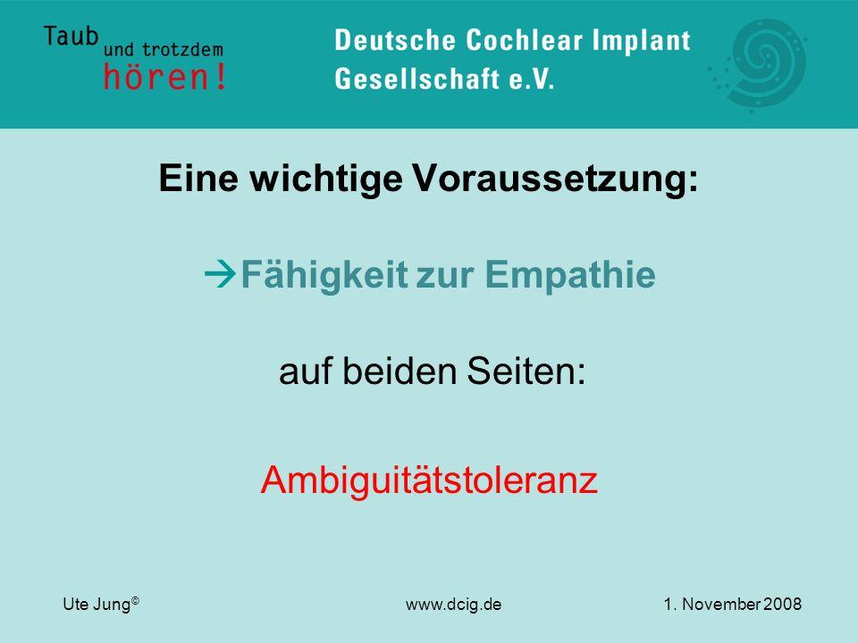 Eine wichtige Voraussetzung: Fähigkeit zur Empathie auf beiden Seiten: Ambiguitätstoleranz Ute Jung © www.dcig.de1. November 2008