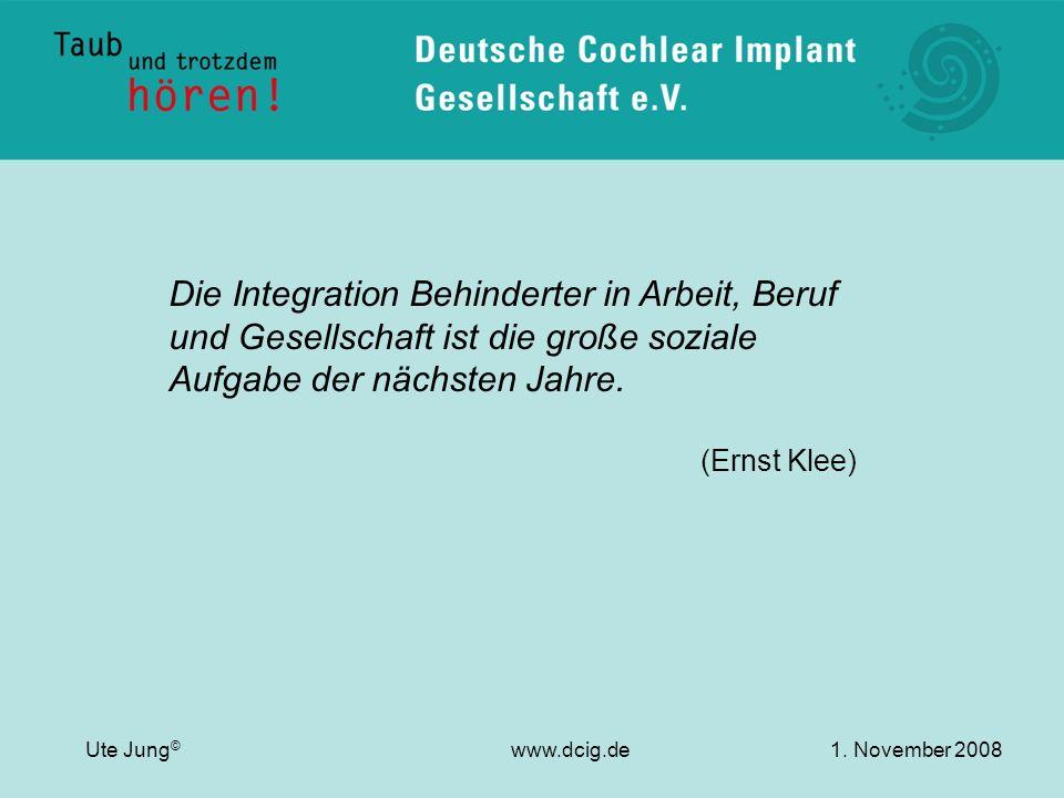 Die Integration Behinderter in Arbeit, Beruf und Gesellschaft ist die große soziale Aufgabe der nächsten Jahre. (Ernst Klee) Ute Jung © www.dcig.de1.