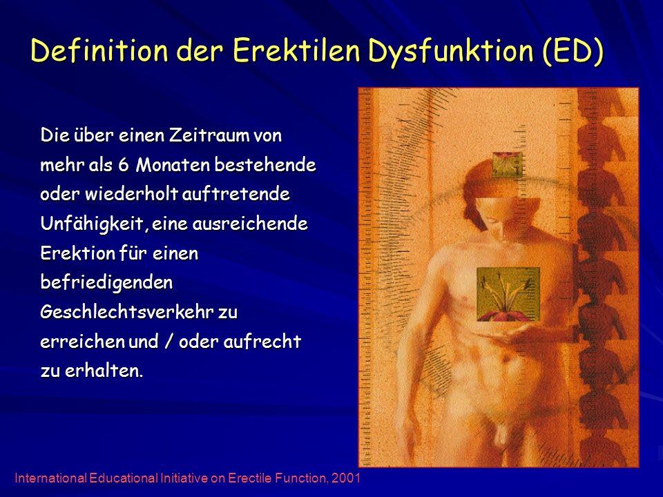 Definition der Erektilen Dysfunktion (ED) Die über einen Zeitraum von mehr als 6 Monaten bestehende oder wiederholt auftretende Unfähigkeit, eine ausr
