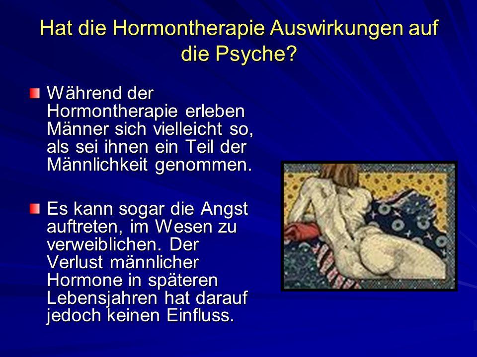 Hat die Hormontherapie Auswirkungen auf die Psyche? Während der Hormontherapie erleben Männer sich vielleicht so, als sei ihnen ein Teil der Männlichk